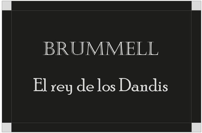 BRUMMELL, EL REY DE LOS DANDIS