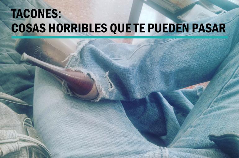 Tacones cosas horribles que te pueden pasar